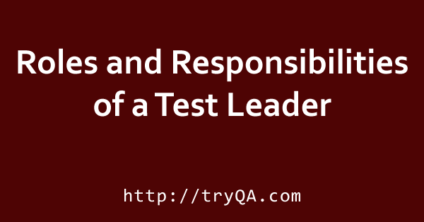 Roles and Responsibilities of a Test Leader