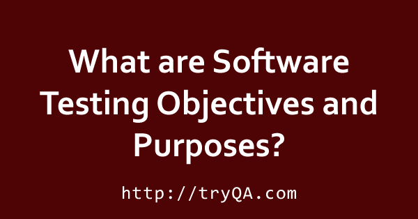 What Are Software Testing Objectives And Purpose