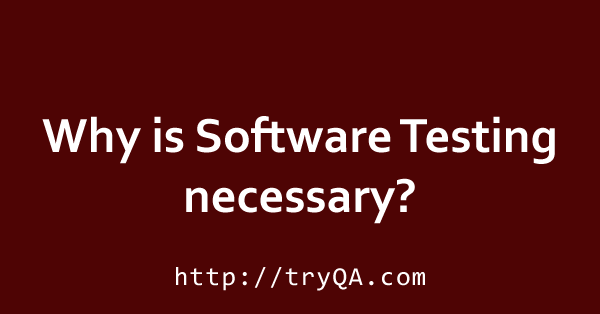 Why Is Software Testing Necessary
