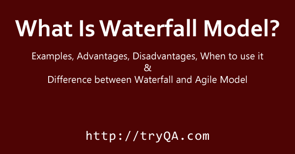 What is Waterfall model- Examples, advantages, disadvantages